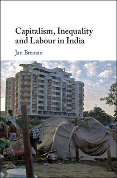 Capitalism, Inequality and Labour in India - Jan Breman
