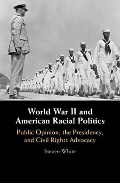 World War II and American Racial Politics - Steven White