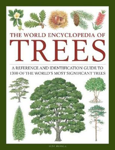 Trees, The World Encyclopedia of - Tony Russell