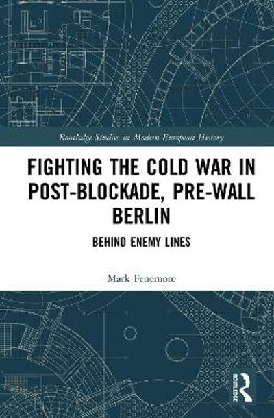 Fighting the Cold War in Post-Blockade, Pre-Wall Berlin - Mark Fenemore