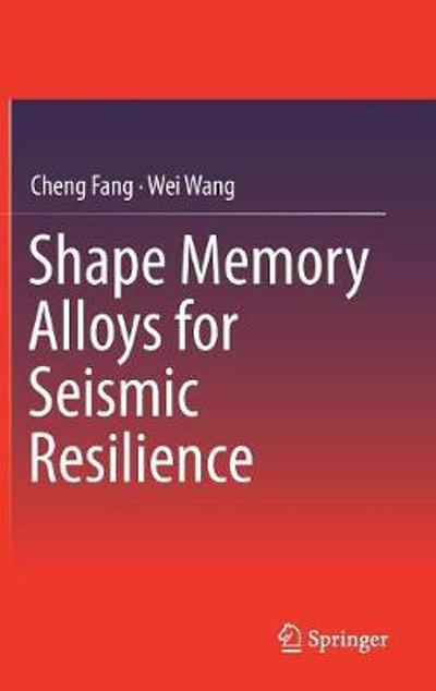 Shape Memory Alloys for Seismic Resilience - Cheng Fang
