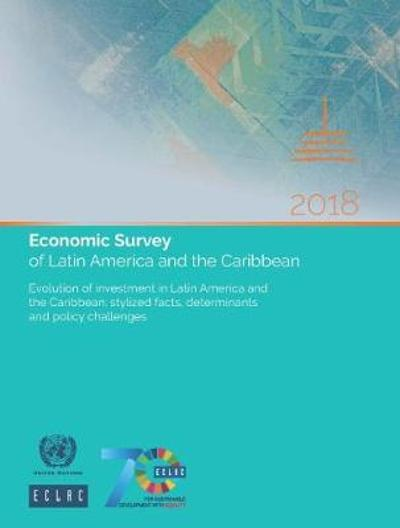 Economic survey of Latin America and the Caribbean 2018 - United Nations: Economic Commission for Latin America and the Caribbean