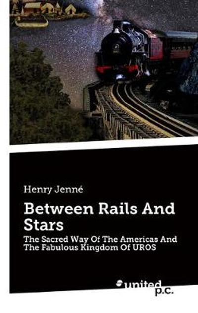 Between Rails And Stars - Henry Jenne