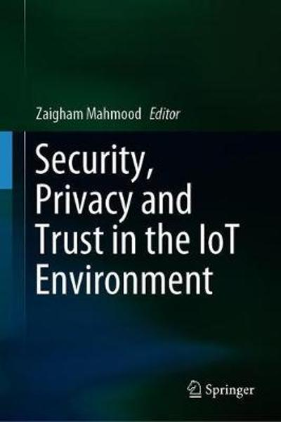 Security, Privacy and Trust in the IoT Environment - Zaigham Mahmood