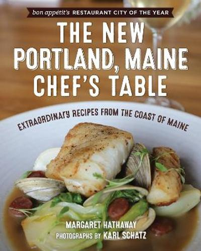 The New Portland, Maine, Chef's Table - Margaret Hathaway