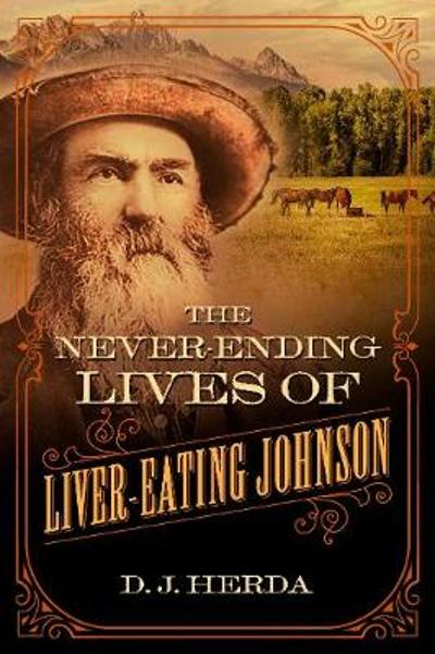 The Never-Ending Lives of Liver-Eating Johnson - D. J. Herda