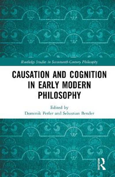 Causation and Cognition in Early Modern Philosophy - Dominik Perler