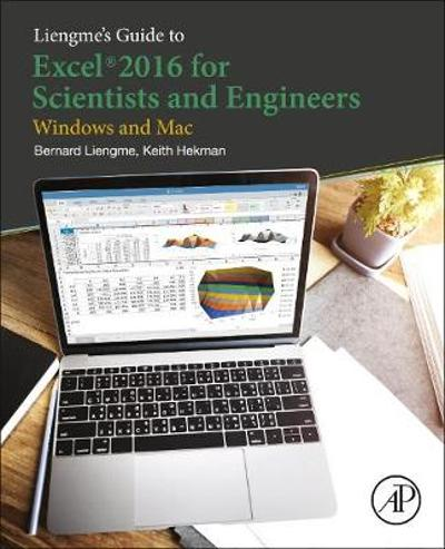 Liengme's Guide to Excel 2016 for Scientists and Engineers - Bernard Liengme