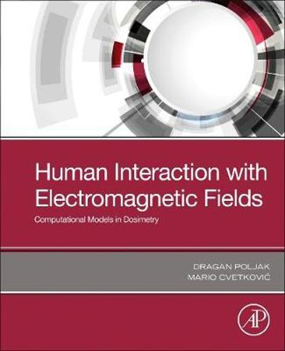 Human Interaction with Electromagnetic Fields - Dragan Poljak