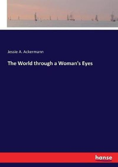 The World through a Woman's Eyes - Jessie A Ackermann