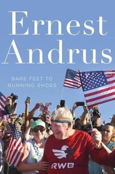 Bare Feet to Running Shoes - Ernest Andrus