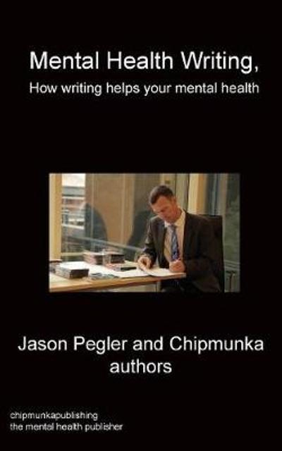 Mental Health Writing How writing helps your mental health - Jason Pegler