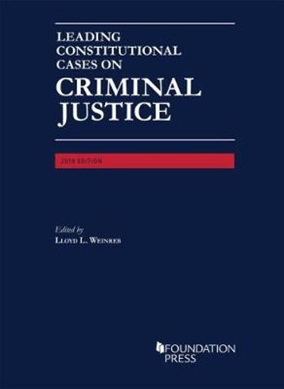 Leading Constitutional Cases on Criminal Justice, 2019 - Lloyd L. Weinreb