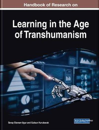 Handbook of Research on Learning in the Age of Transhumanism - Serap Sisman-Ugur