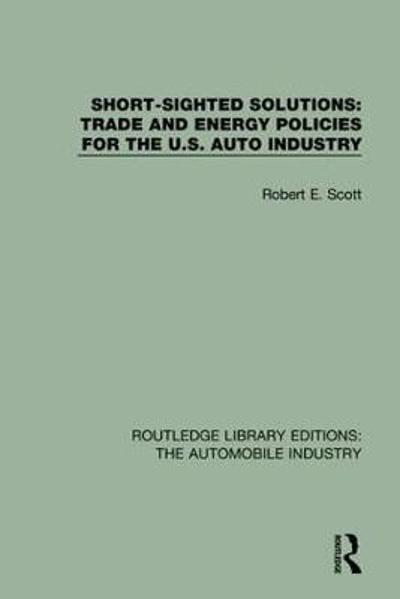 Short Sighted Solutions: Trade and Energy Policies for the US Auto Industry - Robert E. Scott