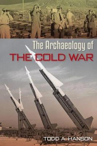 The Archaeology of the Cold War - Todd A. Hanson