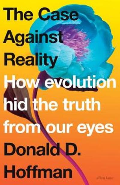 The Case Against Reality - Donald D. Hoffman