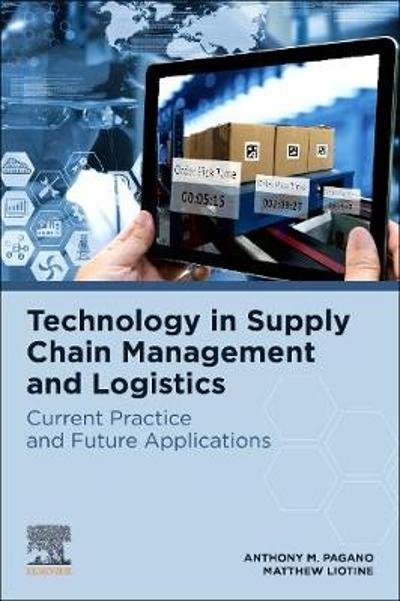 Technology in Supply Chain Management and Logistics - Anthony M. Pagano