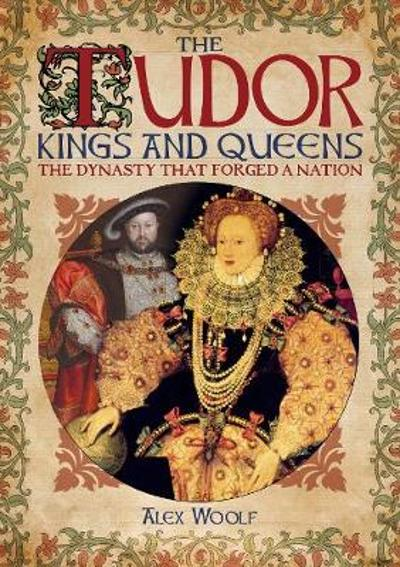 The Tudor Kings and Queens - Alex Woolf