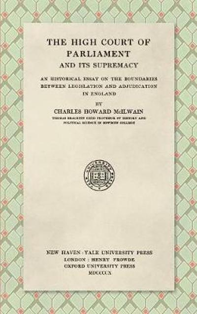 The High Court of Parliament and Its Supremacy (1910) - Charles Howard McIlwain