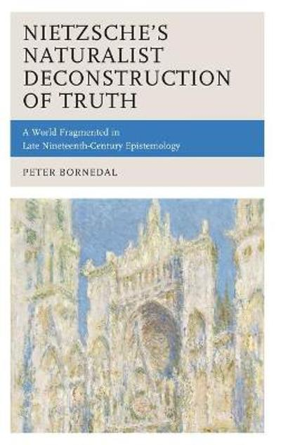 Nietzsche's Naturalist Deconstruction of Truth - Peter Bornedal