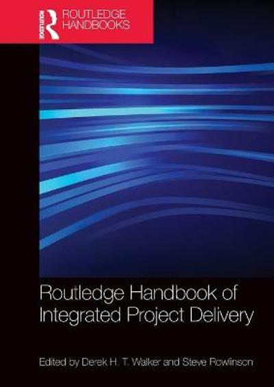 Routledge Handbook of Integrated Project Delivery - Derek Walker