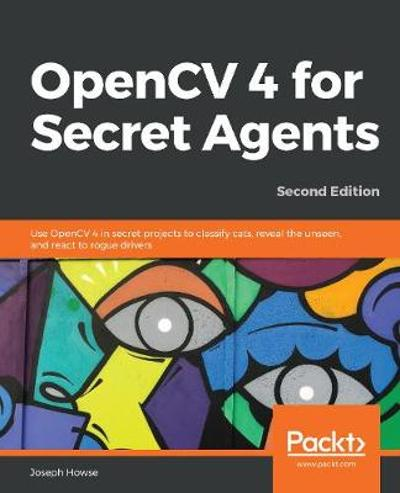 OpenCV 4 for Secret Agents - Joseph Howse
