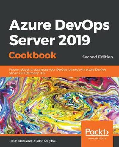 Azure DevOps Server 2019 Cookbook - Tarun Arora