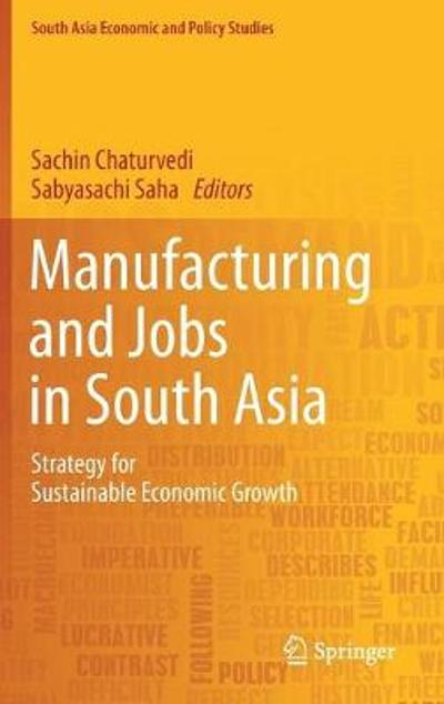 Manufacturing and Jobs in South Asia - Sachin Chaturvedi