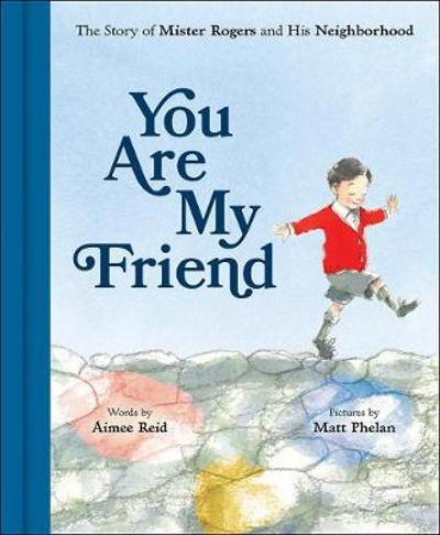 You Are My Friend: The Story of Mister Rogers and His Neighborhood - Aimee Reid