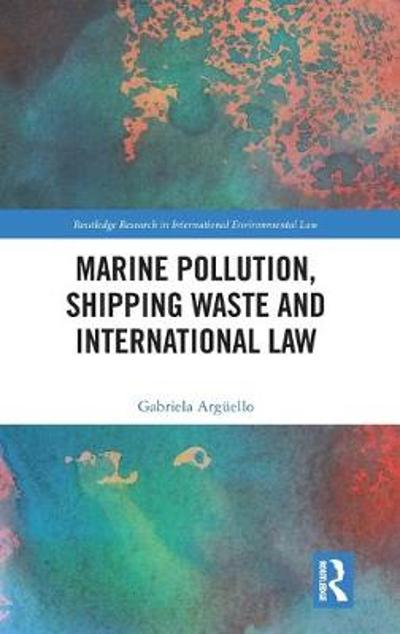 Marine Pollution, Shipping Waste and International Law - Gabriela Arguello