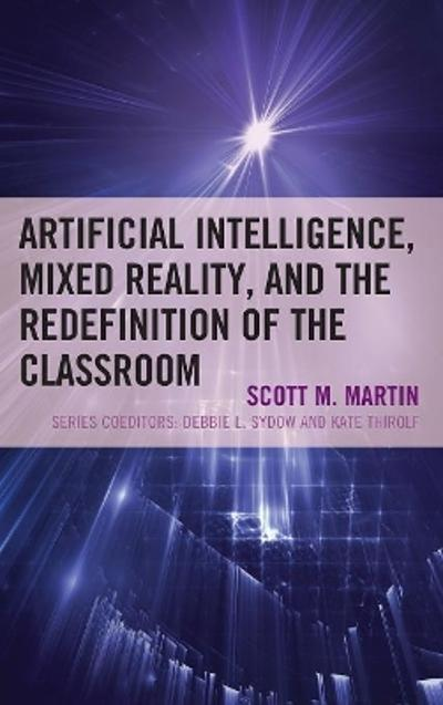 Artificial Intelligence, Mixed Reality, and the Redefinition of the Classroom - Scott M. Martin
