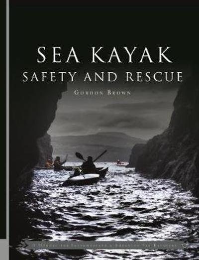 Sea Kayak Safety and Rescue - Gordon Brown