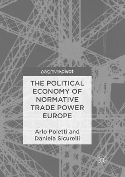 The Political Economy of Normative Trade Power Europe - Arlo Poletti