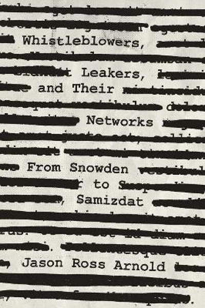 Whistleblowers, Leakers, and Their Networks - Jason Ross Arnold