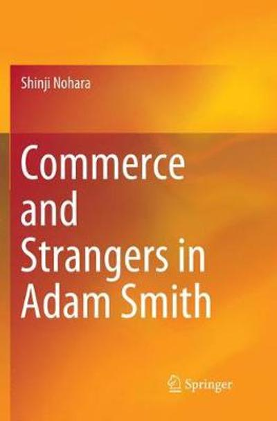 Commerce and Strangers in Adam Smith - Shinji Nohara