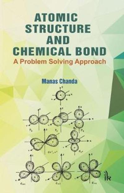 Atomic Structure and Chemical Bond - Manas Chanda