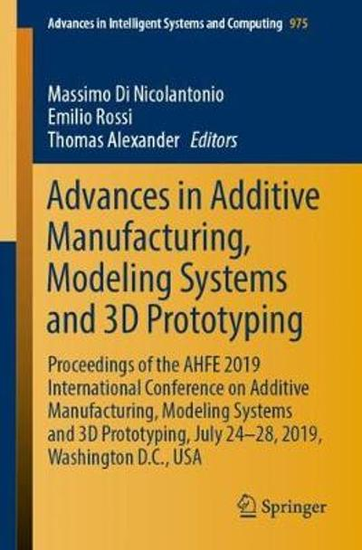 Advances in Additive Manufacturing, Modeling Systems and 3D Prototyping - Massimo Di Nicolantonio