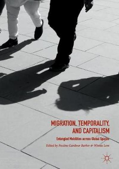Migration, Temporality, and Capitalism - Pauline Gardiner Barber