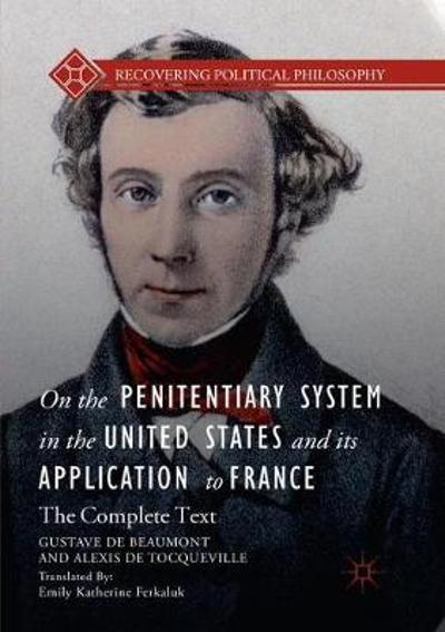 On the Penitentiary System in the United States and its Application to France - Gustave de Beaumont