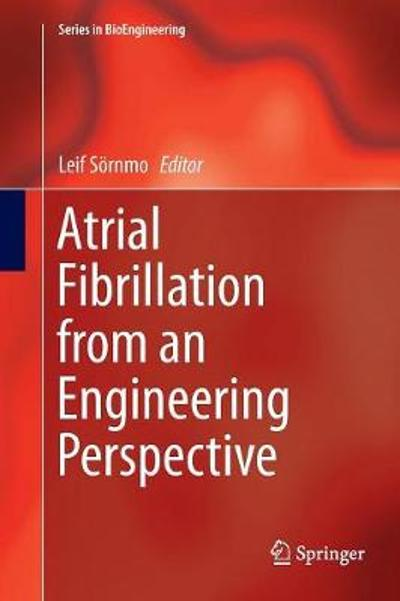 Atrial Fibrillation from an Engineering Perspective - Leif Soernmo