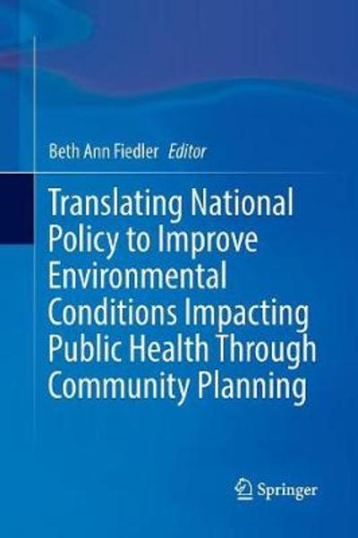 Translating National Policy to Improve Environmental Conditions Impacting Public Health Through Community Planning - Beth Ann Fiedler