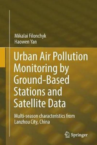 Urban Air Pollution Monitoring by Ground-Based Stations and Satellite Data - Mikalai Filonchyk