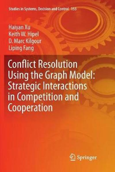 Conflict Resolution Using the Graph Model: Strategic Interactions in Competition and Cooperation - Haiyan Xu