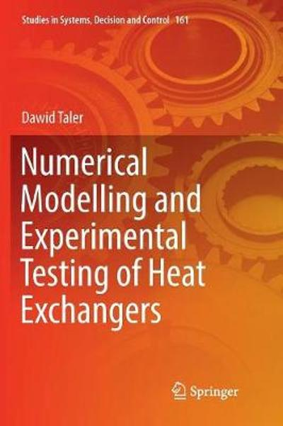 Numerical Modelling and Experimental Testing of Heat Exchangers - Dawid Taler
