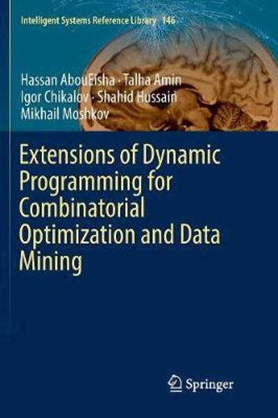 Extensions of Dynamic Programming for Combinatorial Optimization and Data Mining - Hassan AbouEisha
