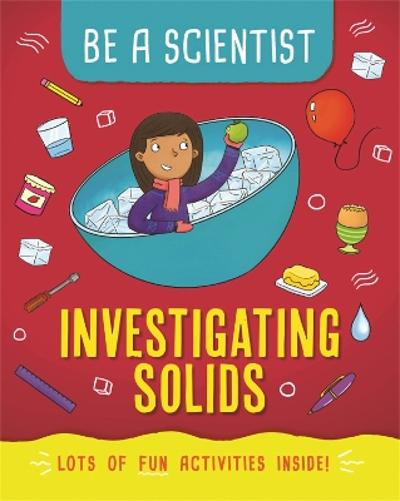 Be a Scientist: Investigating Solids - Jacqui Bailey