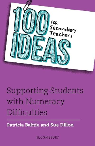 100 Ideas for Secondary Teachers: Supporting Students with Numeracy Difficulties - Patricia Babtie