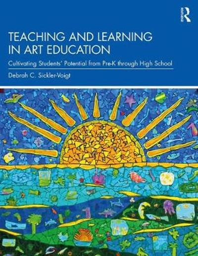 Teaching and Learning in Art Education - Debrah C. Sickler-Voigt