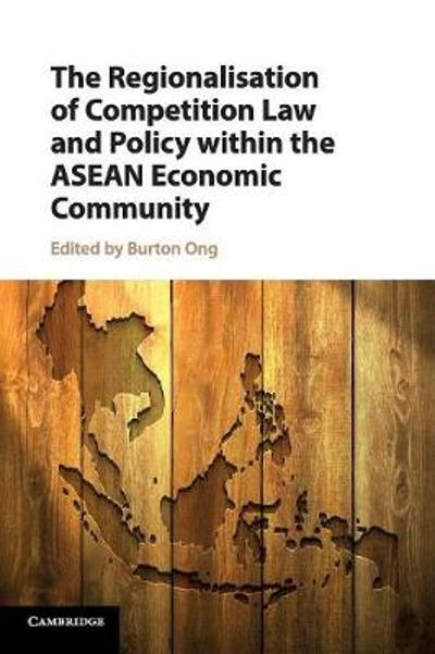 The Regionalisation of Competition Law and Policy within the ASEAN Economic Community - Burton Ong
